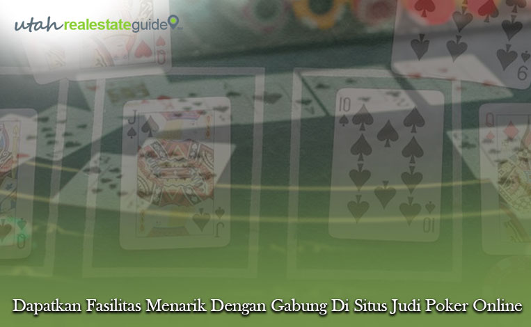 Dapatkan Fasilitas Menarik Dengan Gabung Di Situs Judi Poker Online